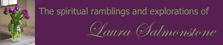 The spiritual ramblings and explorations of Laura Salmonstone